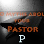 20 Myths About Your Pastor
