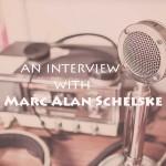 The Marc Alan Schelske Interview