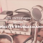 The Walter Brueggemann Interview
