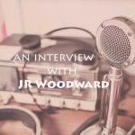 JR Woodward Interview