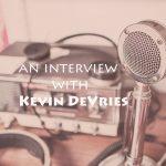 Kevin DeVries Interview