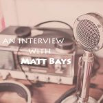 Matt Bays Interview